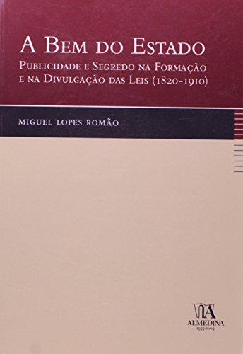 A Bem do Estado - Publicidade e Segredo na Formação e na Divulgação das Leis (1820-1910), livro de Miguel Lopes Romão