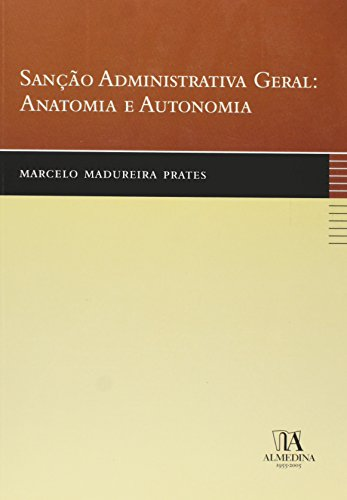 Sanção Administrativa Geral: Anatomia e Autonomia, livro de Marcelo Madureira Prates
