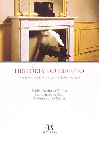 História do Direito - Do Direito Romano à Constituição Europeia, livro de Paulo Ferreira da Cunha | Joana Aguiar e Silva | António Lemos Soares