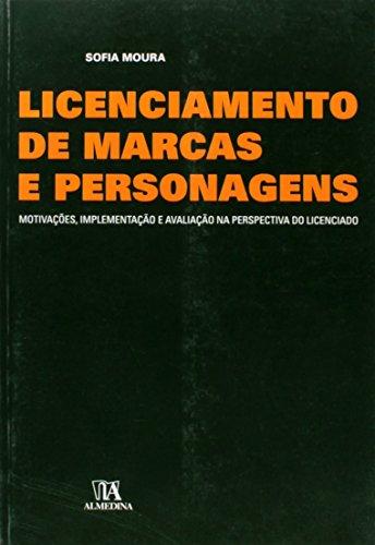 Licenciamento de Marcas e Personagens - Motivações, Implementação e Avaliação na Perspectiva do Licenciado, livro de Sofia Moura