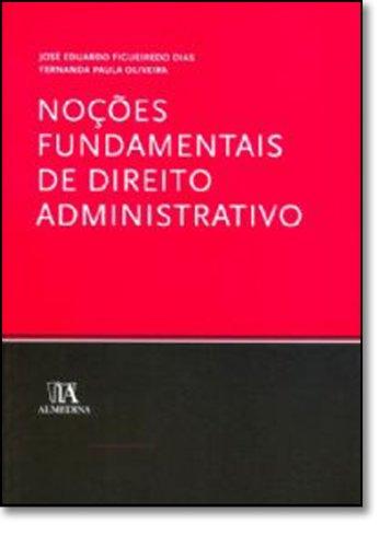 Noções Fundamentais de Direito Administrativo, livro de José Eduardo Figueiredo Dias   Fernanda Paula Oliveira