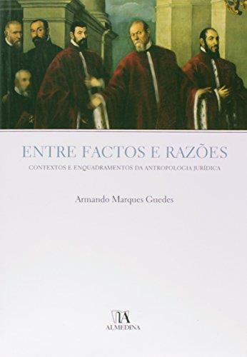 Entre Factos e Razões - Contextos e Enquadramentos da Antropologia Jurídica, livro de Armando Marques Guedes