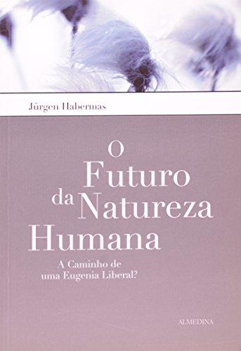 O Futuro da Natureza Humana - A Caminho de uma Eugenia Liberal?, livro de Jurgen Habermas