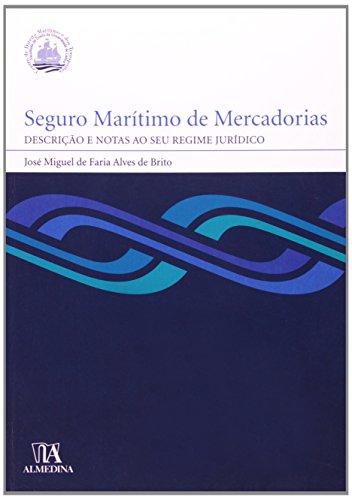 Seguro Marítimo de Mercadorias - Descrição e Notas ao seu Regime Jurídico, livro de José Miguel de Faria Alves de Brito