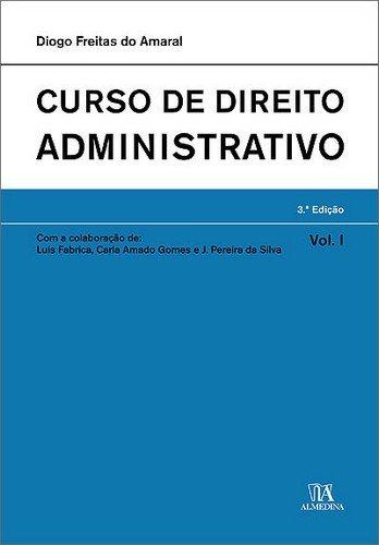 Curso de Direito Administrativo - Volume I, livro de Diogo Freitas do Amaral com a colaboração de: Luís Fábrica, Carla Amado Gomes e J. Pereira da Silva