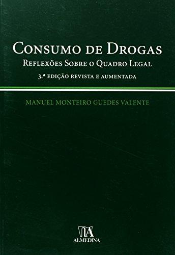 Consumo de Drogas - Reflexões Sobre o Novo Quadro Legal, livro de Manuel Monteiro Guedes Valente