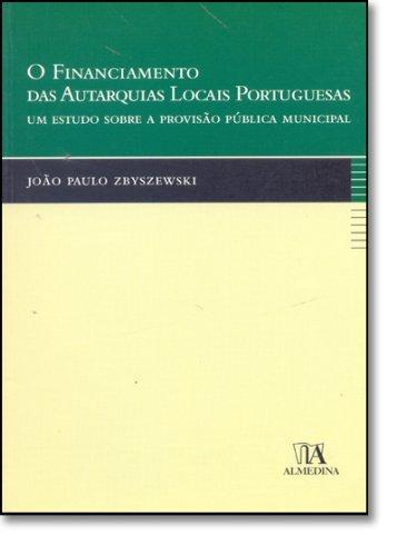 O Financiamento das Autarquias Locais Portuguesas - Um Estudo sobre a Provisão Pública Municipal, livro de João Paulo Zbyszewski