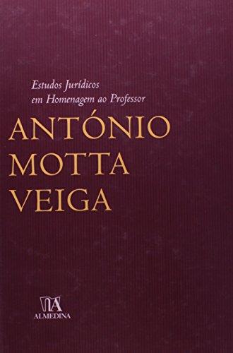 Estudos Jurídicos em Homenagem ao Professor António Motta Veiga, livro de Coordenação de António José Moreira