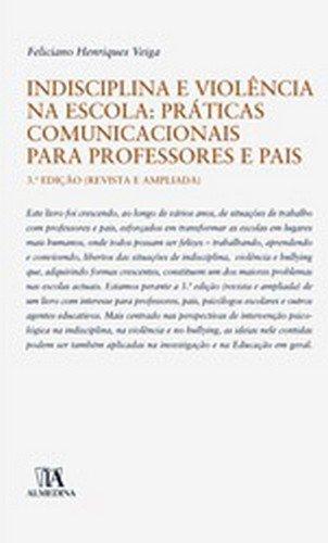Indisciplina e Violência na Escola - Práticas Comunicacionais para Professores e Pais, livro de Feliciano H. Veiga