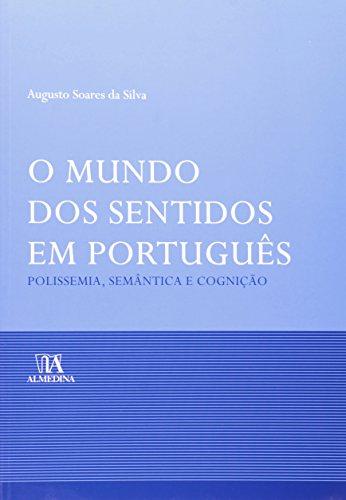 O Mundo dos Sentidos em Português - Polissemia, Semântica e Cognição, livro de Augusto Soares da Silva