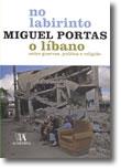 No Labirinto - O Líbano entre guerras, política e religião, livro de Miguel Portas