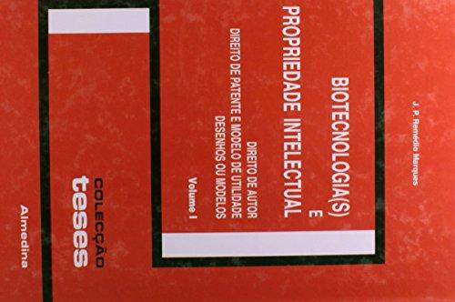 Biotecnologia(s) e Propriedade IntelectualVolume I - Direito de Autor. Direito de Patente e Modelo de Utilidade. Desenhos ou Modelos, livro de J. P. Remédio Marques