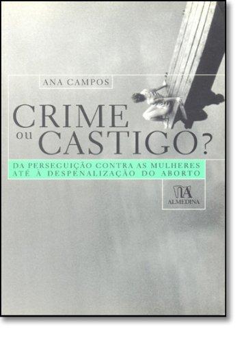 Crime ou Castigo? - Da Perseguição contra as Mulheres até à Despenalização do Aborto, livro de Ana Campos