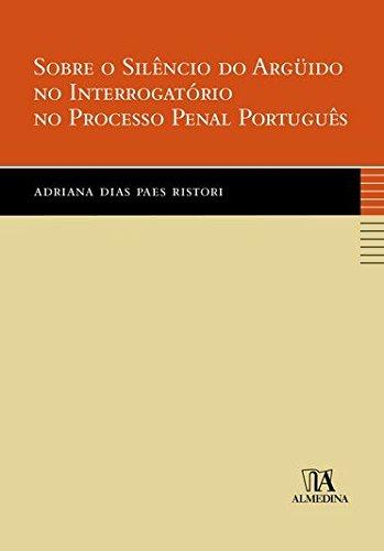 Sobre o Silêncio do Argüido no Interrogatório no Processo Penal Português, livro de Adriana Dias Paes Ristori