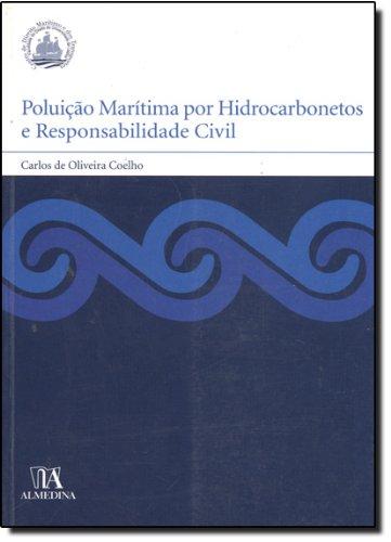 Poluição Marítima por Hidrocarbonetos e Responsabilidade Civil, livro de Carlos de Oliveira Coelho