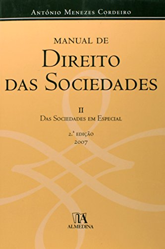 Manual de Direito das Sociedades - Volume II - Das Sociedades em Especial, livro de António Menezes Cordeiro