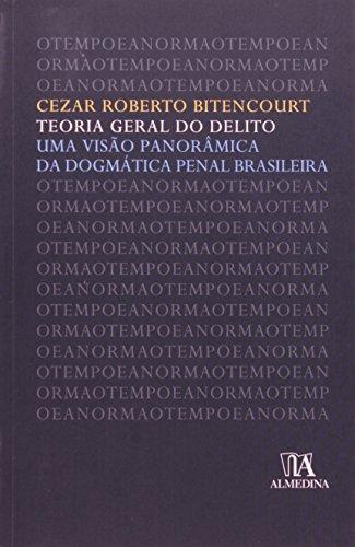 Teoria Geral do Delito. Uma Visão Panorâmica da Dogmática Penal Brasileira, livro de Cezar Roberto Bitencourt