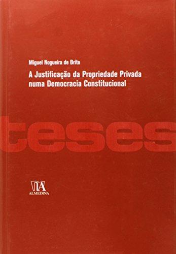 A Justificação da Propriedade Privada numa Democracia Constitucional, livro de Miguel Nogueira de Brito