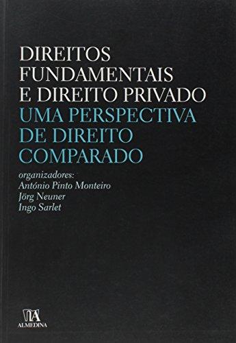 Direitos Fundamentais e Direito Privado, uma Perspectiva de Direito Comparado, livro de António Pinto Monteiro, Jörg Neuner, Ingo Sarlet