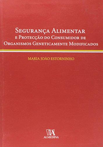 Segurança Alimentar e Protecção do Consumidor de Organismos Geneticamente Modificados, livro de Maria João Estorninho