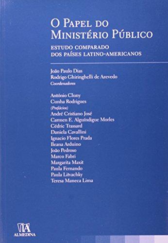 O Papel do Ministério Público - Estudo Comparado dos Países Latino-Americanos, livro de Coordenação de: João Paulo Dias, Rodrigo Ghiringhelli de Azevedo