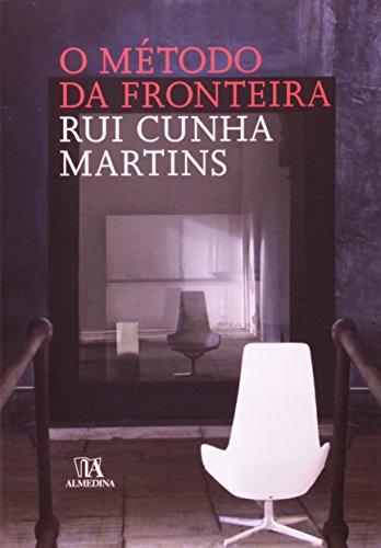 O Método da Fronteira - Radiografia Histórica de um Dispositivo Contemporâneo (Matrizes Ibéricas e Americanas), livro de Rui Cunha Martins