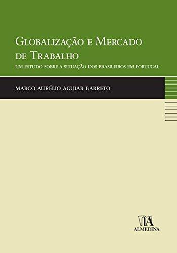 Globalização e Mercado de Trabalho - Um Estudo sobre a Situação dos Brasileiros em Portugal, livro de Marco Aurélio Aguiar Barreto