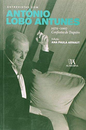 Entrevistas com António Lobo Antunes, 1979-2007 Confissões do Trapeiro, livro de Edição de Ana Paula Arnaut