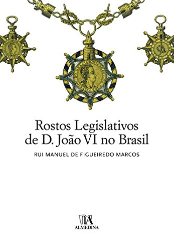 Rostos Legislativos de D. João VI no Brasil, livro de Rui Manuel de Figueiredo Marcos