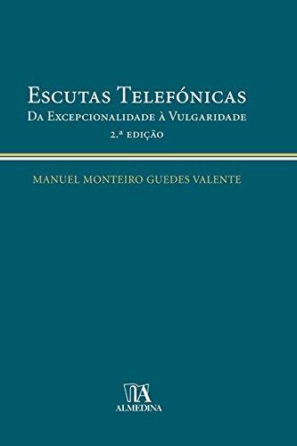 Escutas Telefónicas - Da Excepcionalidade à Vulgaridade, livro de Manuel Monteiro Guedes Valente