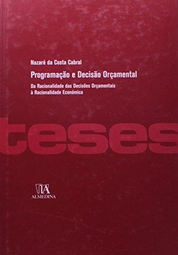 Programação e Decisão Orçamental - Da Racionalidade das Decisões Orçamentais à Racionalidade Económica, livro de Nazaré da Costa Cabral