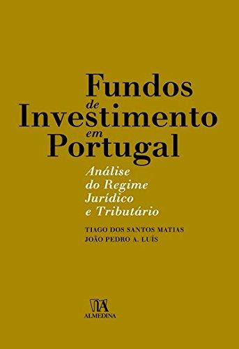 Fundos de Investimento em Portugal - Análise do Regime Jurídico e Tributário, livro de Tiago dos Santos Matias, João Pedro A. Luís