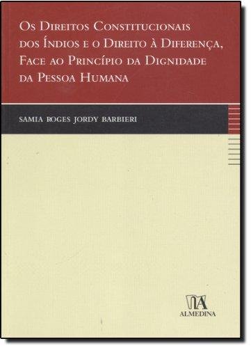 Os Direitos Constitucionais dos Índios e o Direito à Diferença, Face ao Princípio da Dignidade da Pessoa Humana, livro de Samia Roges Jordy Barbieri