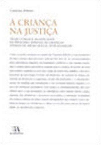 A Criança na Justiça - Trajectórias e significados do processo judicial de crianças vítimas de abuso sexual intrafamiliar, livro de Catarina Ribeiro