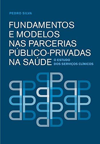 Fundamentos e Modelos nas Parcerias Público-Privadas na Saúde. O Estudo dos Serviços Clínicos, livro de Pedro Silva
