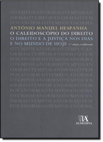 O Caleidoscópio do Direito. O Direito e a Justiça nos Dias e no Mundo de Hoje, livro de António Manuel Hespanha