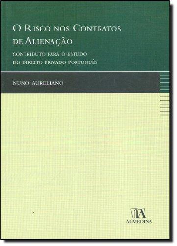 O Risco nos Contratos de Alienação - Contributo para o Estudo do Direito Privado Português, livro de Nuno Aureliano