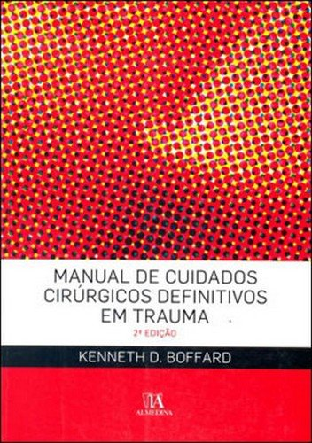 Manual de Cuidados Cirúrgicos Definitivos em Trauma, livro de Kenneth D. Boffard