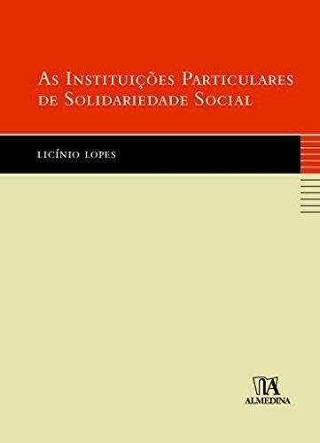 As Instituições Particulares de Solidariedade Social, livro de Licínio Lopes Martins