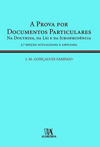 A Prova por Documentos Particulares - Na Doutrina, Na Lei e Na Jurisprudência, livro de J. M. Gonçalves Sampaio