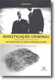 Investigação Criminal - A Organização, o Método e a Prova - Os Desafios da Nova Criminalidade, livro de José Braz
