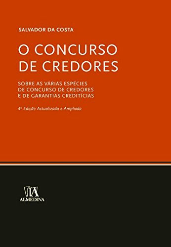 O Concurso De Credores - Sobre as Várias Espécies de Concurso de Credores e de Garantias Creditícias, livro de Salvador da Costa