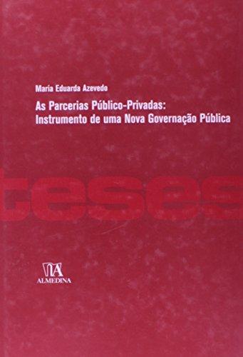 As Parcerias Público-Privadas: Instrumento de uma Nova Governação Pública, livro de Maria Eduarda Azevedo