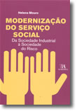 Modernização do Serviço Social - Da Sociedade Industrial à Sociedade do Risco, livro de Helena Mouro