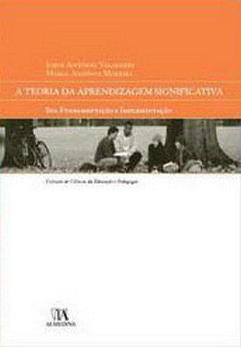 A Teoria da Aprendizagem Significativa - Sua Fundamentação e Implementação, livro de Jorge António Valadares, Marco António Moreira