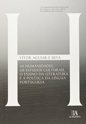 As Humanidades, os Estudos Culturais, o Ensino da Literatura e a Política da Língua Portuguesa, livro de Vitor Manuel de Aguiar e Silva