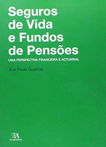 Seguros de Vida e Fundos de Pensões - Uma Perspectiva Financeira e Actuarial, livro de Ana Paula Santos Quelhas