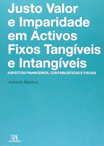 Justo Valor e Imparidade em Activos Fixos Tangíveis e Intangíveis - Aspectos Financeiros, Contabilísticos e Fiscais, livro de António Martins