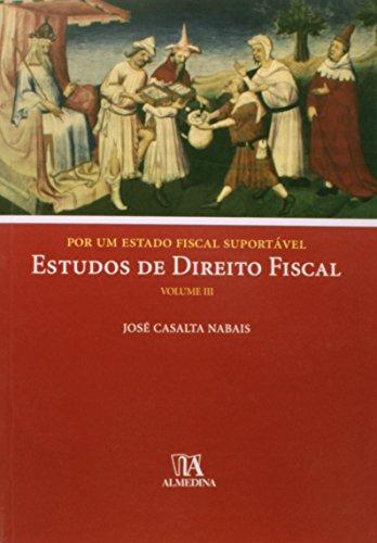 Por um Estado Fiscal Suportável - Estudos de Direito Fiscal, Volume III, livro de José Casalta Nabais