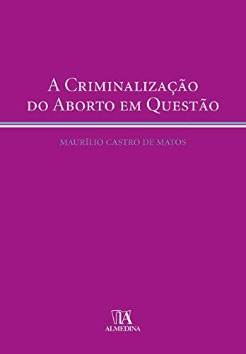 A Criminalização do Aborto em Questão, livro de Maurílio Castro de Matos